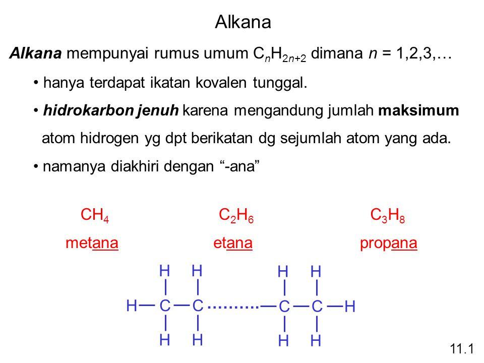 Alkana Alkana mempunyai rumus umum C n H 2n+2 dimana n = 1,2,3,… hanya terdapat ikatan kovalen tunggal. hidrokarbon jenuh karena mengandung jumlah mak