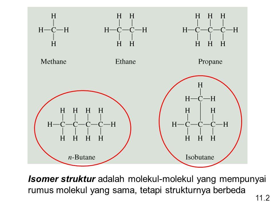 11.2 Isomer struktur adalah molekul-molekul yang mempunyai rumus molekul yang sama, tetapi strukturnya berbeda