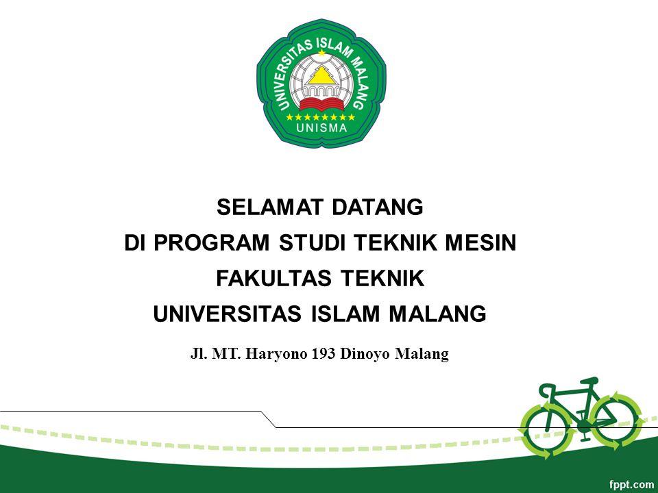 SELAMAT DATANG DI PROGRAM STUDI TEKNIK MESIN FAKULTAS TEKNIK UNIVERSITAS ISLAM MALANG Jl.