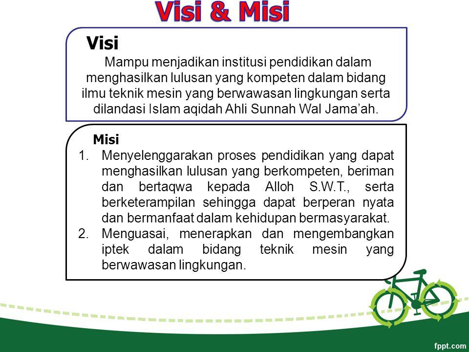 V isi Mampu menjadikan institusi pendidikan dalam menghasilkan lulusan yang kompeten dalam bidang ilmu teknik mesin yang berwawasan lingkungan serta dilandasi Islam aqidah Ahli Sunnah Wal Jama'ah.