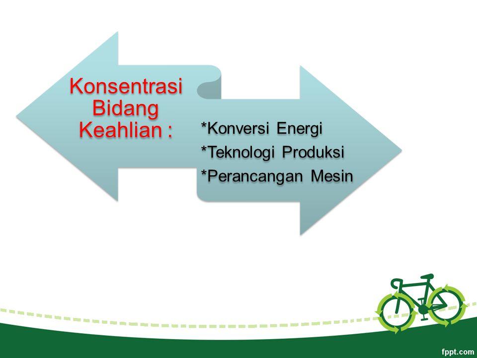 Konsentrasi Bidang Keahlian : *Konversi Energi *Teknologi Produksi *Perancangan Mesin