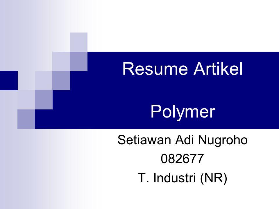 Resume Artikel Polymer Setiawan Adi Nugroho 082677 T. Industri (NR)