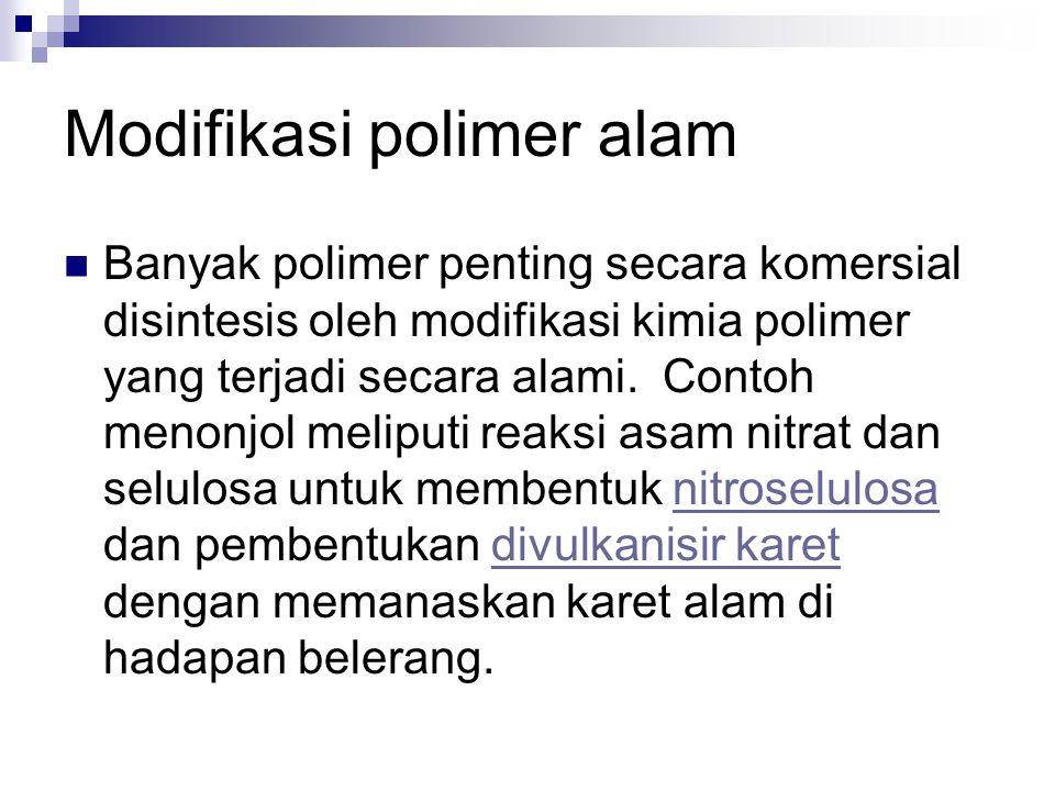 Modifikasi polimer alam Banyak polimer penting secara komersial disintesis oleh modifikasi kimia polimer yang terjadi secara alami. Contoh menonjol me