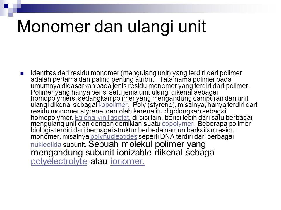 Monomer dan ulangi unit Identitas dari residu monomer (mengulang unit) yang terdiri dari polimer adalah pertama dan paling penting atribut. Tata nama