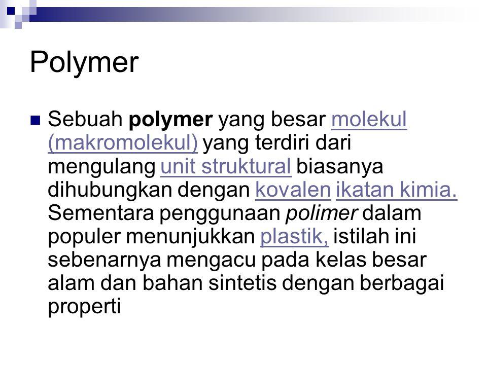 Polymer Sebuah polymer yang besar molekul (makromolekul) yang terdiri dari mengulang unit struktural biasanya dihubungkan dengan kovalen ikatan kimia.