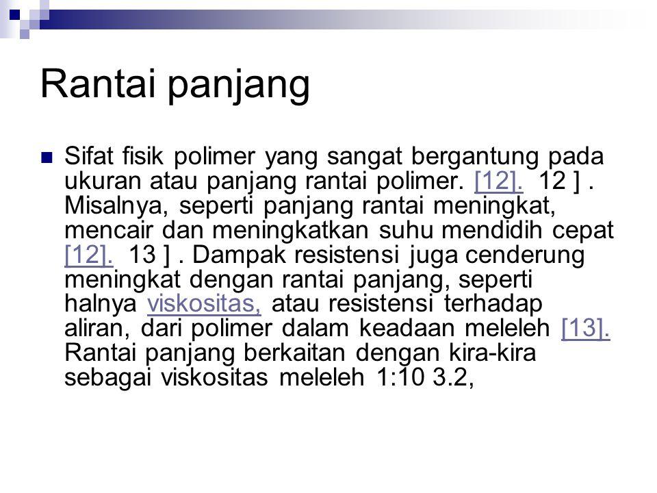 Rantai panjang Sifat fisik polimer yang sangat bergantung pada ukuran atau panjang rantai polimer. [12]. 12 ]. Misalnya, seperti panjang rantai mening