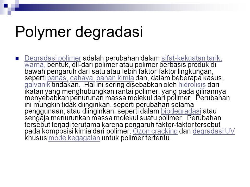 Polymer degradasi Degradasi polimer adalah perubahan dalam sifat-kekuatan tarik, warna, bentuk, dll-dari polimer atau polimer berbasis produk di bawah