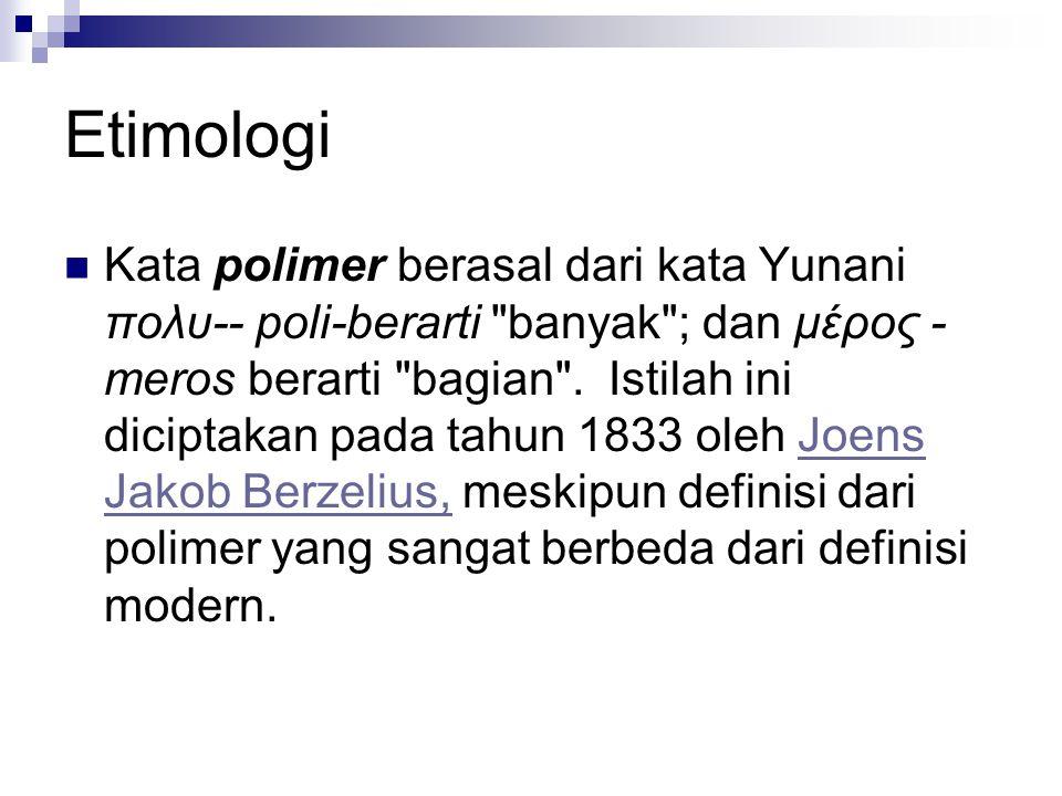 Etimologi Kata polimer berasal dari kata Yunani πολυ-- poli-berarti