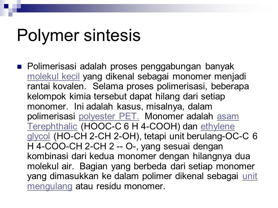 Polymer sintesis Polimerisasi adalah proses penggabungan banyak molekul kecil yang dikenal sebagai monomer menjadi rantai kovalen. Selama proses polim