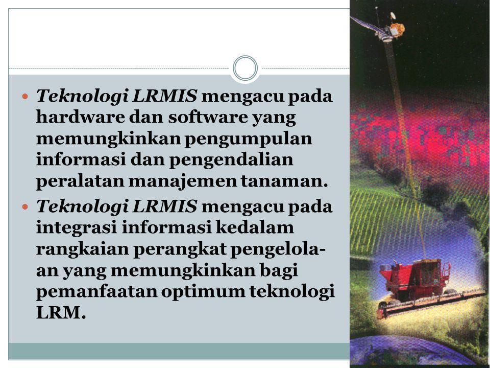 Teknologi LRMIS mengacu pada hardware dan software yang memungkinkan pengumpulan informasi dan pengendalian peralatan manajemen tanaman. Teknologi LRM