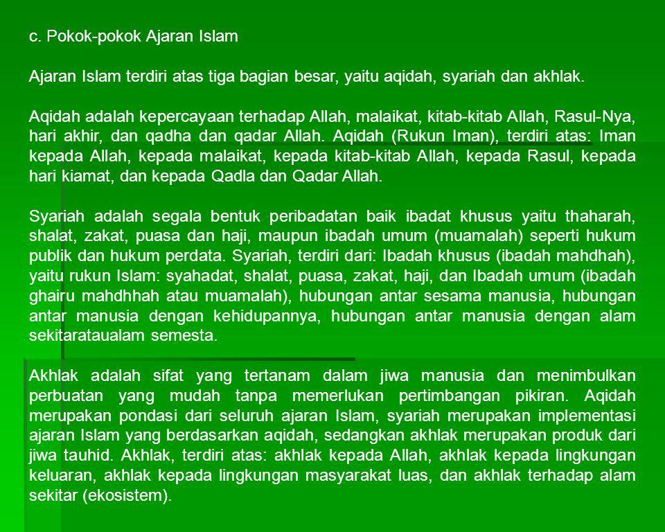 c. Pokok-pokok Ajaran Islam Ajaran Islam terdiri atas tiga bagian besar, yaitu aqidah, syariah dan akhlak. Aqidah adalah kepercayaan terhadap Allah, m