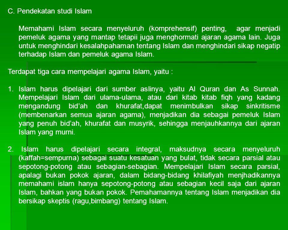 C. Pendekatan studi Islam Memahami Islam secara menyeluruh (komprehensif) penting, agar menjadi pemeluk agama yang mantap tetapii juga menghormati aja