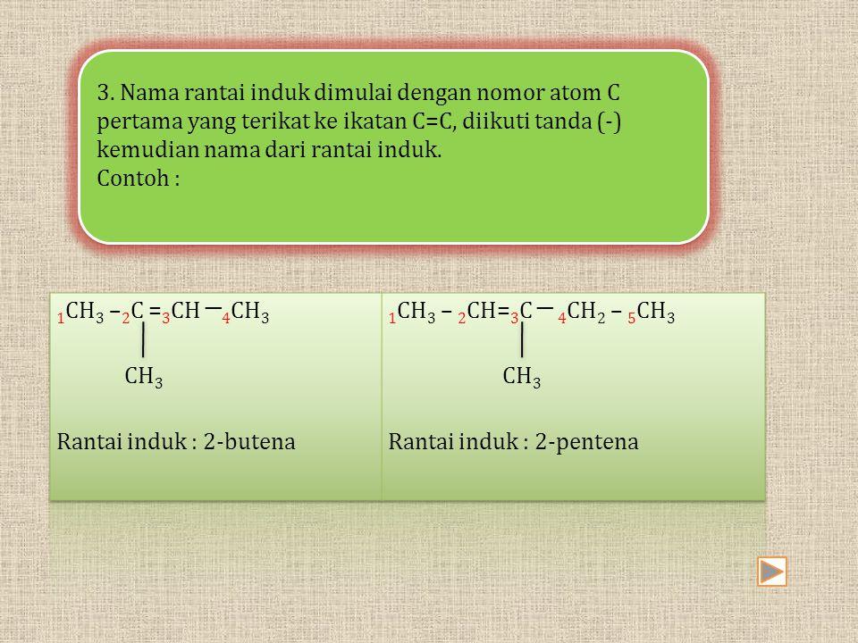 3. Nama rantai induk dimulai dengan nomor atom C pertama yang terikat ke ikatan C=C, diikuti tanda (-) kemudian nama dari rantai induk. Contoh : 3. Na
