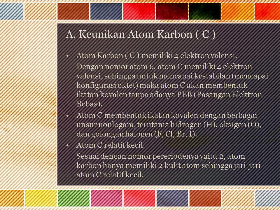 A. Keunikan Atom Karbon ( C ) Atom Karbon ( C ) memiliki 4 elektron valensi. Dengan nomor atom 6, atom C memiliki 4 elektron valensi, sehingga untuk m
