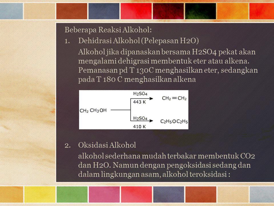 Beberapa Reaksi Alkohol: 1.Dehidrasi Alkohol (Pelepasan H2O) Alkohol jika dipanaskan bersama H2SO4 pekat akan mengalami dehigrasi membentuk eter atau