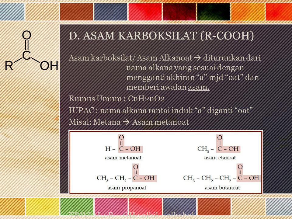 """D. ASAM KARBOKSILAT (R-COOH) Asam karboksilat/ Asam Alkanoat  diturunkan dari nama alkana yang sesuai dengan mengganti akhiran """"a"""" mjd """"oat"""" dan memb"""