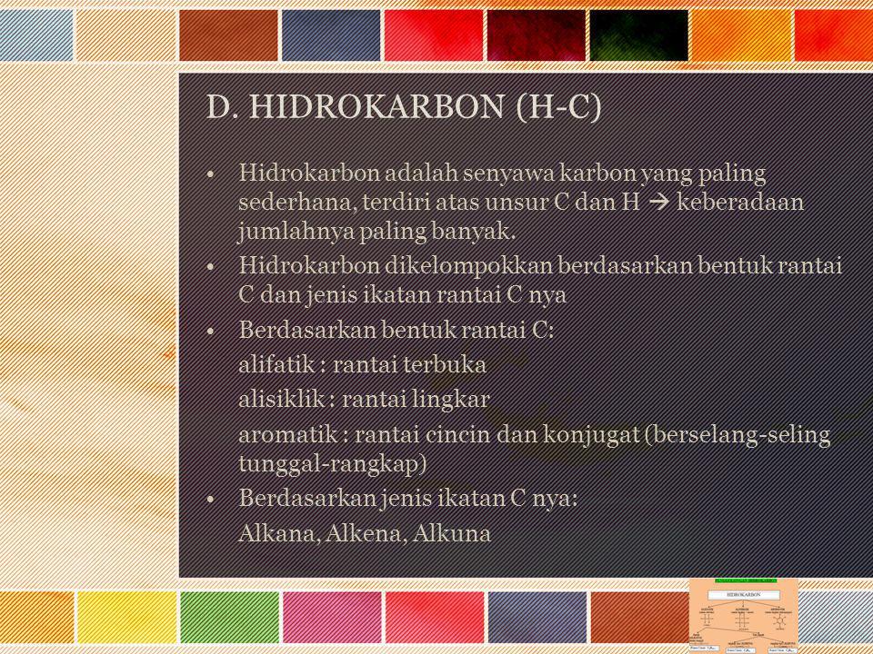 D. HIDROKARBON (H-C) Hidrokarbon adalah senyawa karbon yang paling sederhana, terdiri atas unsur C dan H  keberadaan jumlahnya paling banyak. Hidroka