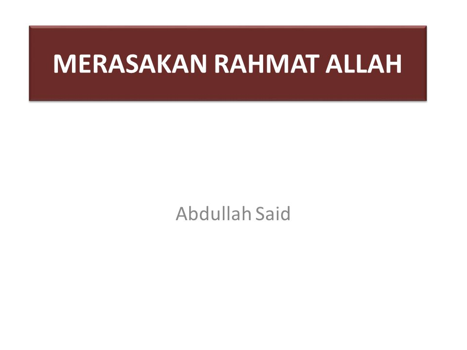 MERASAKAN RAHMAT ALLAH Abdullah Said