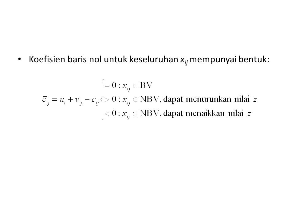 Koefisien baris nol untuk keseluruhan x ij mempunyai bentuk: