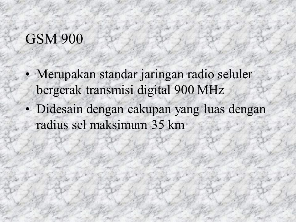 GSM 900 Merupakan standar jaringan radio seluler bergerak transmisi digital 900 MHz Didesain dengan cakupan yang luas dengan radius sel maksimum 35 km