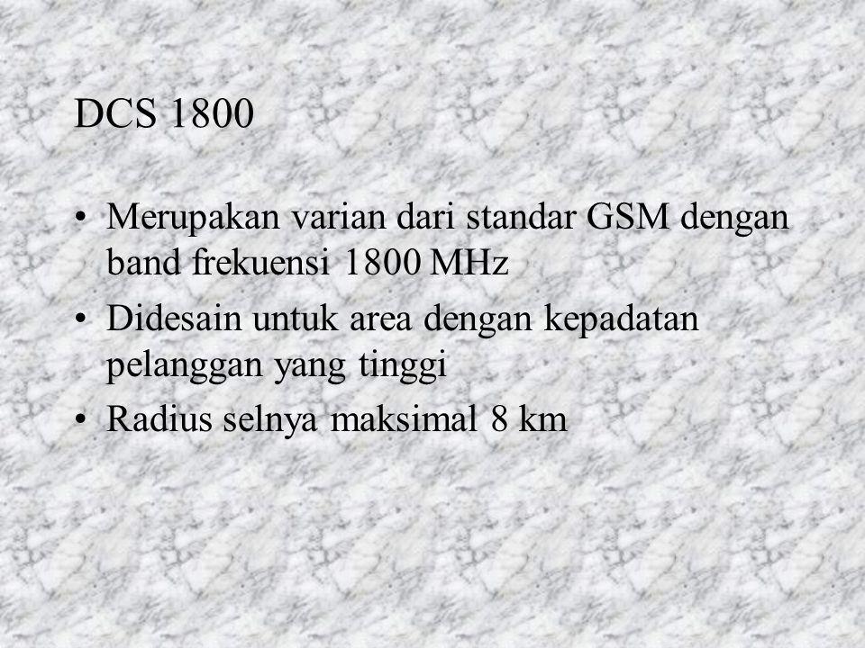 DCS 1800 Merupakan varian dari standar GSM dengan band frekuensi 1800 MHz Didesain untuk area dengan kepadatan pelanggan yang tinggi Radius selnya maksimal 8 km