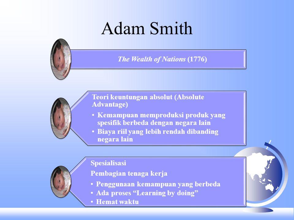 Adam Smith The Wealth of Nations (1776) Teori keuntungan absolut (Absolute Advantage) Kemampuan memproduksi produk yang spesifik berbeda dengan negara