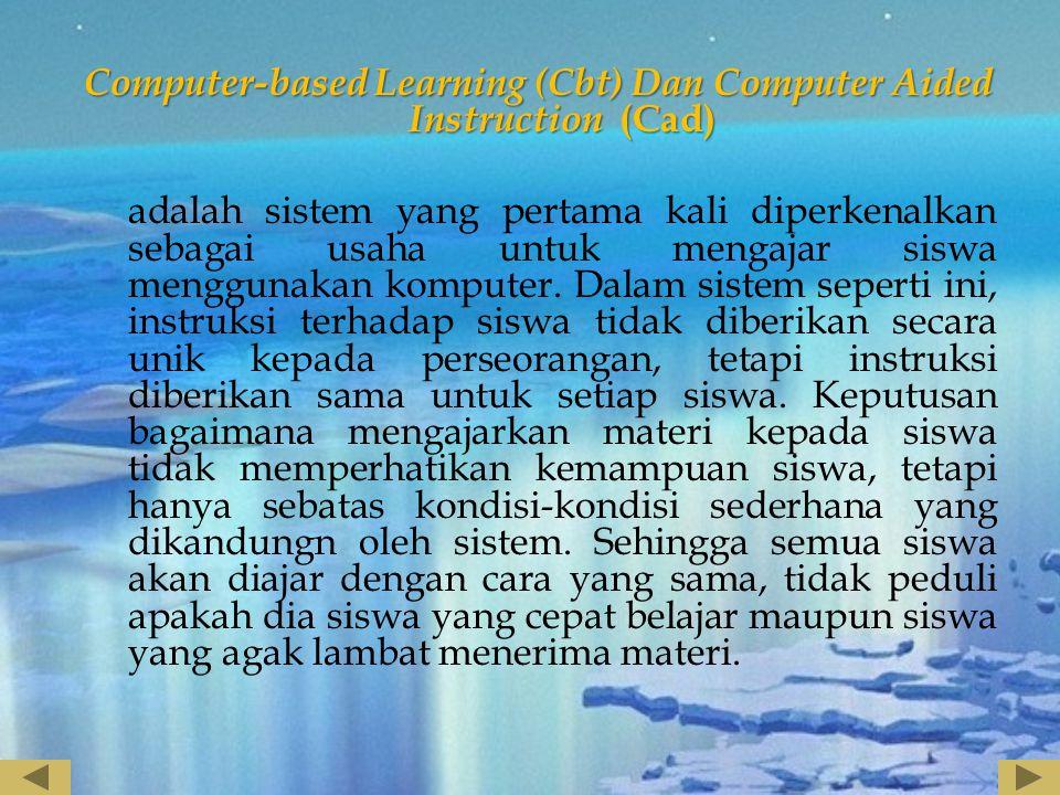 Computer-based Learning (Cbt) Dan Computer Aided Instruction (Cad) adalah sistem yang pertama kali diperkenalkan sebagai usaha untuk mengajar siswa me