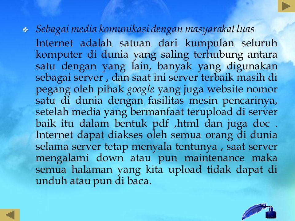  Sebagai media komunikasi dengan masyarakat luas Internet adalah satuan dari kumpulan seluruh komputer di dunia yang saling terhubung antara satu den