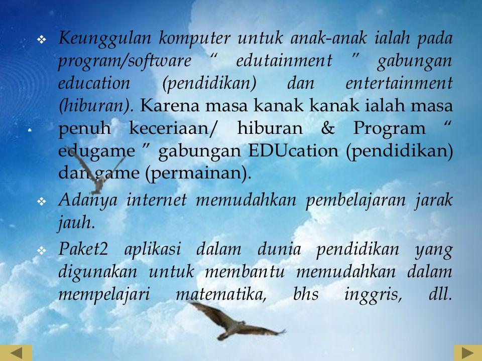 """ Keunggulan komputer untuk anak-anak ialah pada program/software """" edutainment """" gabungan education (pendidikan) dan entertainment (hiburan). Karena"""
