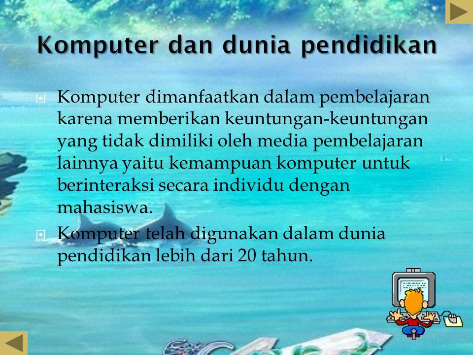  Komputer dimanfaatkan dalam pembelajaran karena memberikan keuntungan-keuntungan yang tidak dimiliki oleh media pembelajaran lainnya yaitu kemampuan