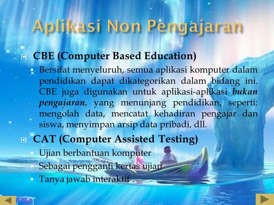  CBE (Computer Based Education)  Bersifat menyeluruh, semua aplikasi komputer dalam pendidikan dapat dikategorikan dalam bidang ini. CBE juga diguna