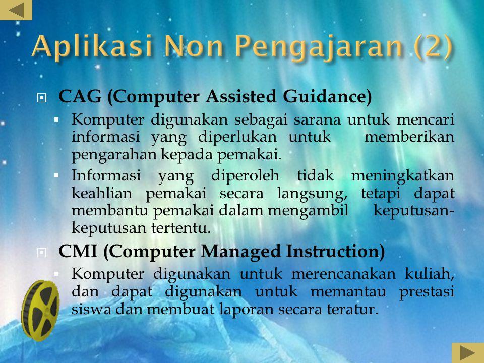  CAI (Computer Assisted Instruction)  Jenis Aplikasi CAI :  Latih dan Praktek (Drill and Practice) Menguji tingkat pengetahuan siswa.