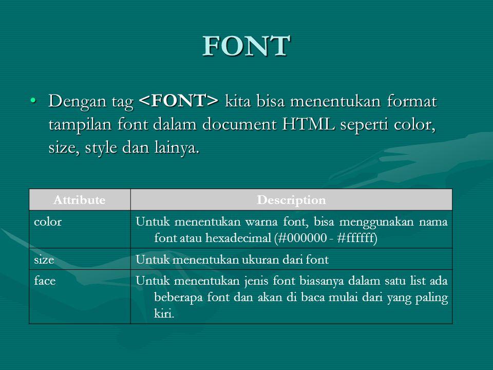 FONT Dengan tag kita bisa menentukan format tampilan font dalam document HTML seperti color, size, style dan lainya.Dengan tag kita bisa menentukan format tampilan font dalam document HTML seperti color, size, style dan lainya.