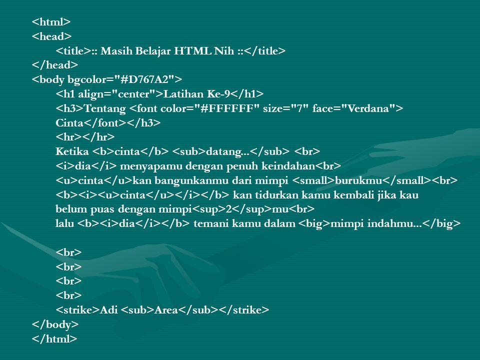 :: Masih Belajar HTML Nih :: Latihan Ke-9 Tentang Cinta Ketika cinta datang...