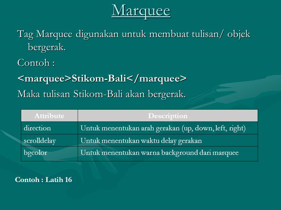 Marquee Tag Marquee digunakan untuk membuat tulisan/ objek bergerak.