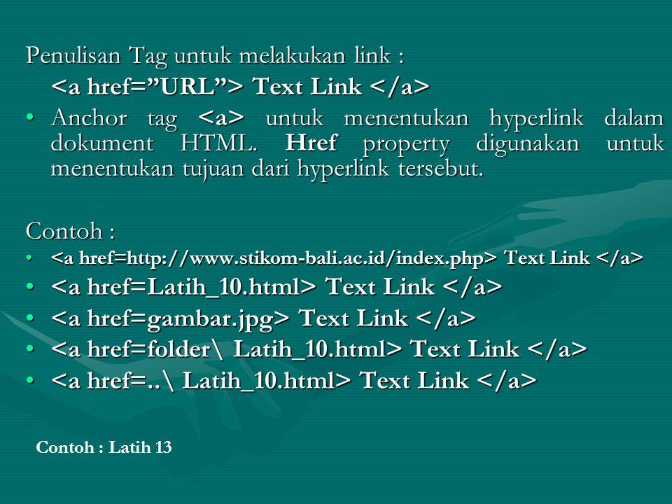 Penulisan Tag untuk melakukan link : Text Link Text Link Anchor tag untuk menentukan hyperlink dalam dokument HTML.