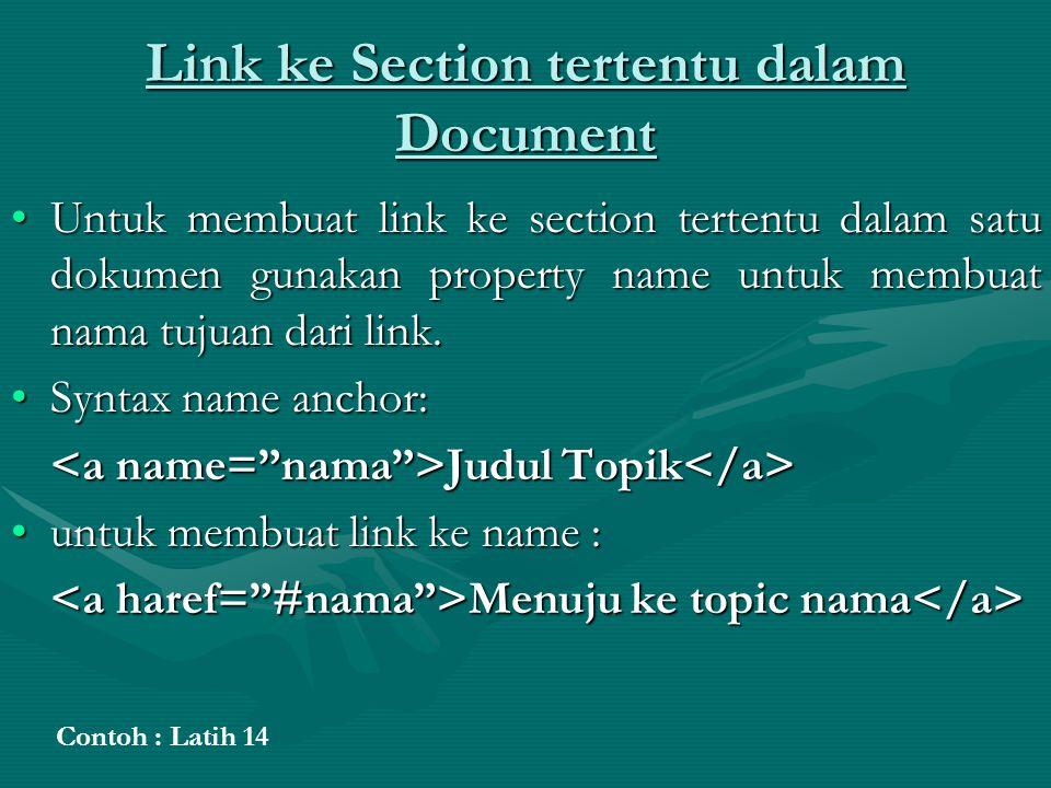 Link ke Section tertentu dalam Document Untuk membuat link ke section tertentu dalam satu dokumen gunakan property name untuk membuat nama tujuan dari link.Untuk membuat link ke section tertentu dalam satu dokumen gunakan property name untuk membuat nama tujuan dari link.