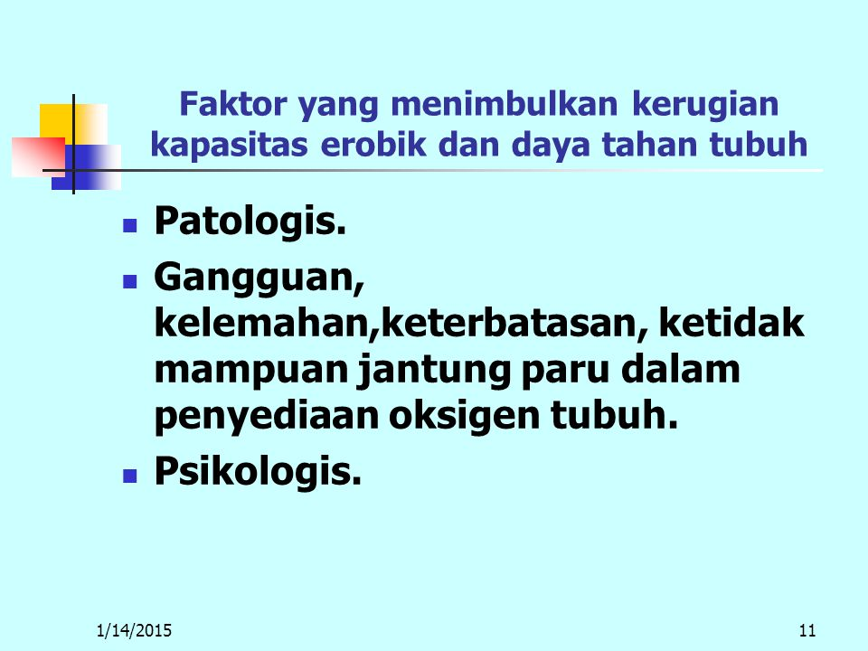1/14/201511 Faktor yang menimbulkan kerugian kapasitas erobik dan daya tahan tubuh Patologis.