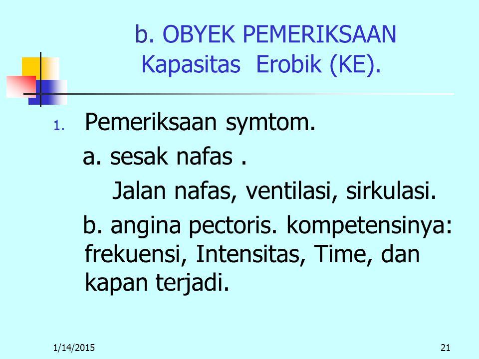 1/14/201521 b. OBYEK PEMERIKSAAN Kapasitas Erobik (KE).