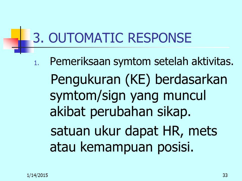 1/14/201533 3. OUTOMATIC RESPONSE 1. Pemeriksaan symtom setelah aktivitas.