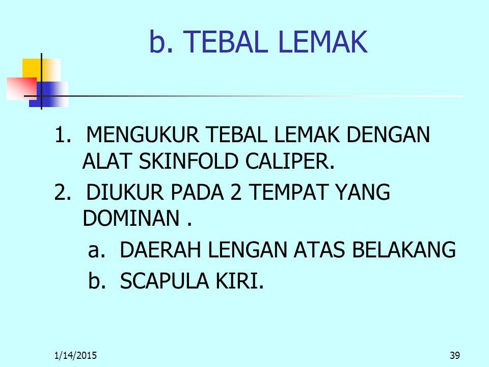 1/14/201539 b. TEBAL LEMAK 1. MENGUKUR TEBAL LEMAK DENGAN ALAT SKINFOLD CALIPER.