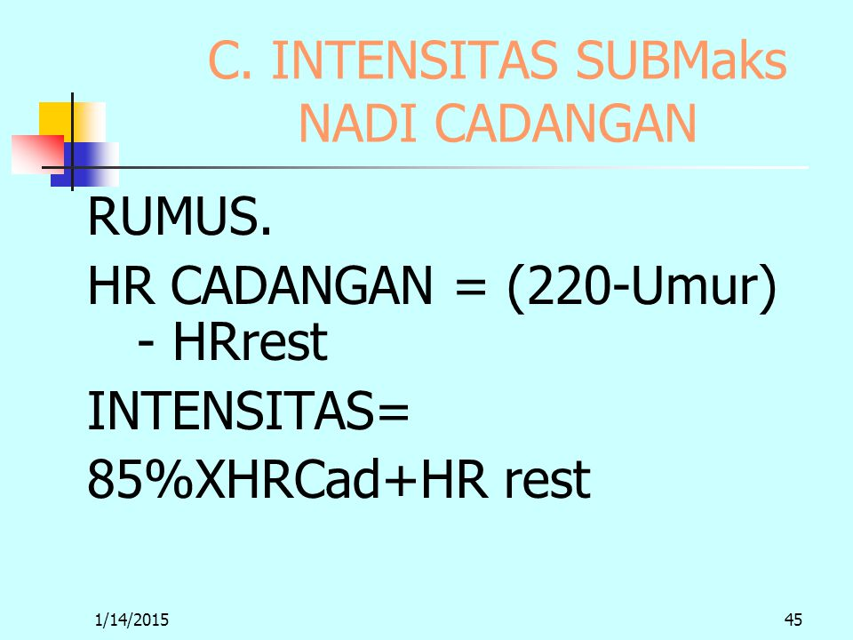 1/14/201545 C. INTENSITAS SUBMaks NADI CADANGAN RUMUS. HR CADANGAN = (220-Umur) - HRrest INTENSITAS= 85%XHRCad+HR rest