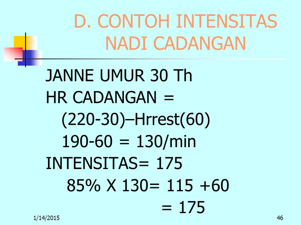 1/14/201546 D. CONTOH INTENSITAS NADI CADANGAN JANNE UMUR 30 Th HR CADANGAN = (220-30)–Hrrest(60) 190-60 = 130/min INTENSITAS= 175 85% X 130= 115 +60