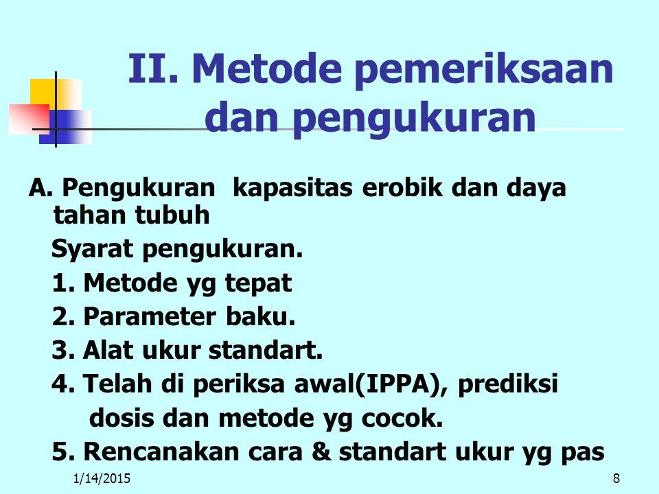 1/14/20158 II. Metode pemeriksaan dan pengukuran A.