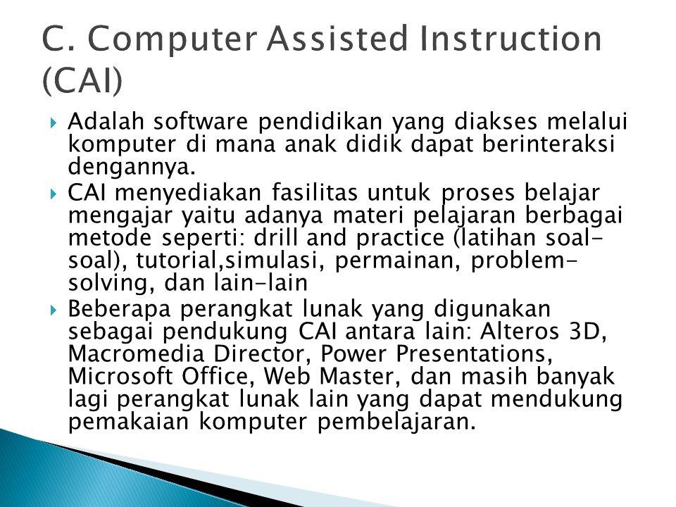  Adalah software pendidikan yang diakses melalui komputer di mana anak didik dapat berinteraksi dengannya.  CAI menyediakan fasilitas untuk proses b