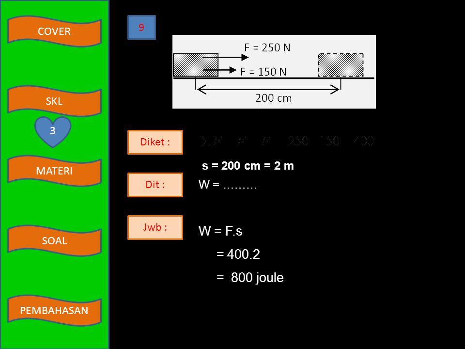 COVER MATERI SKL SOAL PEMBAHASAN Diket : h = 1 – 0,2 = 08 m ρ = 1000 Dit : P = ……… Jwb : P = ρ. g. h P = 1000. 10. 0,8 P = 8.000 N / 0,2 m 1 m 7 3