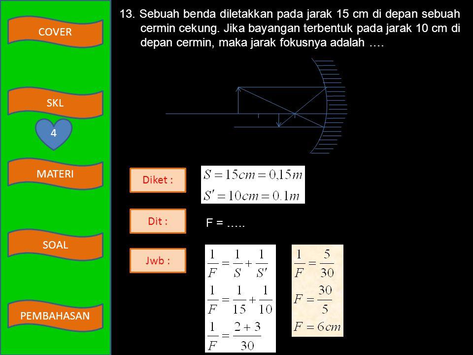 COVER MATERI SKL SOAL PEMBAHASAN 11. Jika panjang AG adalah 15 cm dan waktu yang diperlukan untuk menempuh satu gelombang adalah 0,25 sekon, maka kece