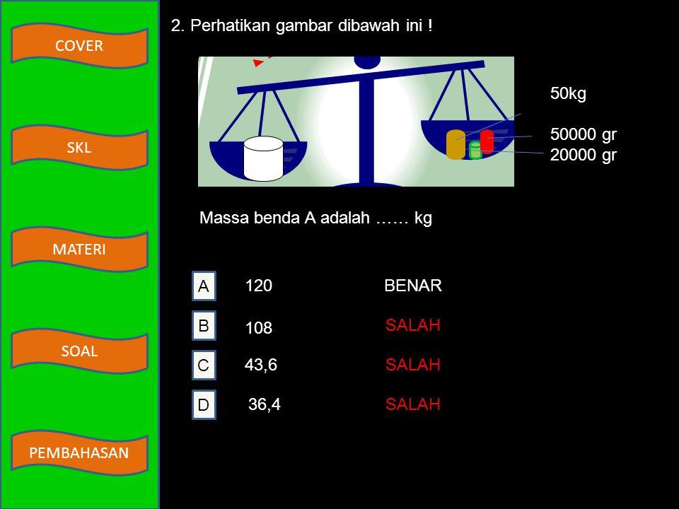 COVER MATERI SKL SOAL PEMBAHASAN A BENAR B SALAH C SALAH D SALAH 2 dan 4 1 dan 2 1 dan 3 3 dan 4 1.Perhatikan tabel berikut! NOBESARANSATUAN 1.panjang