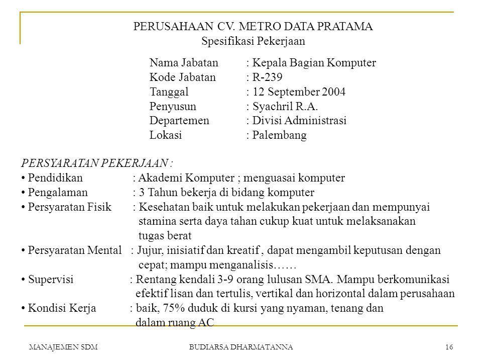 MANAJEMEN SDM BUDIARSA DHARMATANNA 15 PERSYARATAN PEKERJAAN Adalah persyaratan-persyaratan jabatan tentang keterampilan yang dikehendaki.