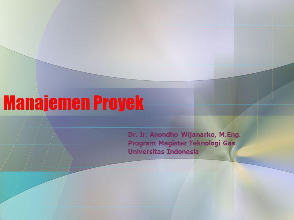 Manajemen Proyek Dr. Ir. Anondho Wijanarko, M.Eng. Program Magister Teknologi Gas Universitas Indonesia